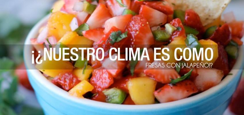 ¡¿Nuestro clima es como Fresas con Jalapeño!?